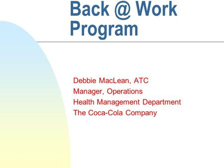 Work Program Debbie MacLean, ATC Manager, Operations Health Management Department The Coca-Cola Company.