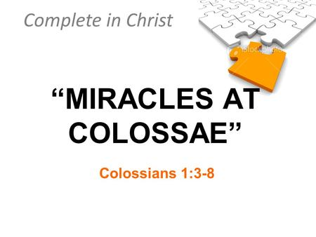 """MIRACLES AT COLOSSAE"""