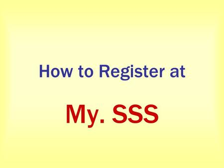 How to Register at My. SSS. Before starting, please ensure you have following : Your SSS Number Your email account MNCs SSS Number : 0387139322.