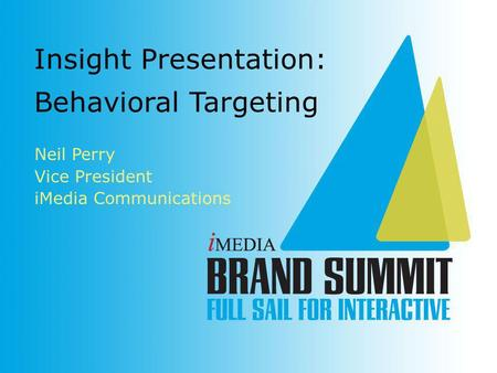 Neil Perry Vice President iMedia Communications Insight Presentation: Behavioral Targeting.