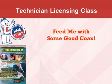 Technician Licensing Class Feed Me with Some Good Coax!