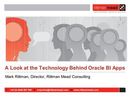 T : +44 (0) 8446 697 995 E : W:  A Look at the Technology Behind Oracle BI Apps Mark Rittman, Director, Rittman.