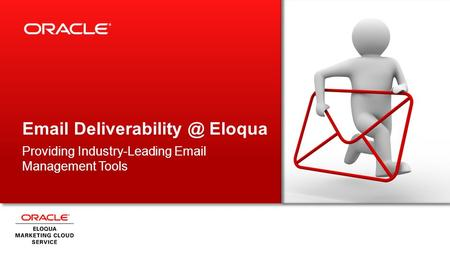 Email Deliverability @ Eloqua Providing Industry-Leading Email Management Tools.