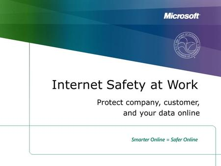 Internet Safety at Work Protect company, customer, and your data online.