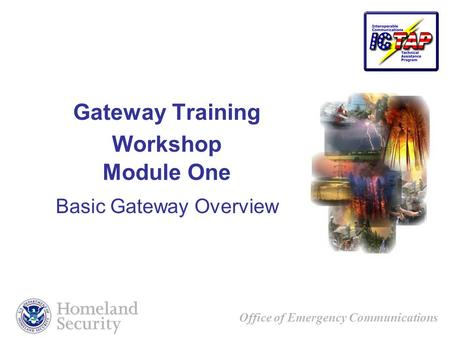 Office of Emergency Communications Gateway Training Workshop Module One Basic Gateway Overview.