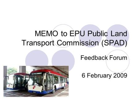 MEMO to EPU Public Land Transport Commission (SPAD) Feedback Forum 6 February 2009.