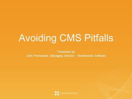Avoiding CMS Pitfalls Presented by John Piechowski, Managing Director – Northwoods Software.