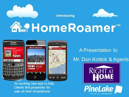 An exciting new way to help Clients find properties for sale on their Smartphone Introducing A Presentation to Mr. Don Kottick & Agents.