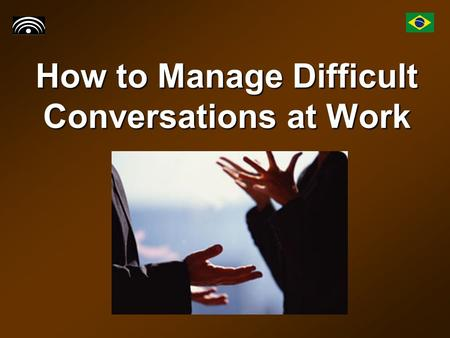 How to Manage Difficult Conversations at Work. Introduction The work environment is not always rosy and bright. You may have experienced or seen others.