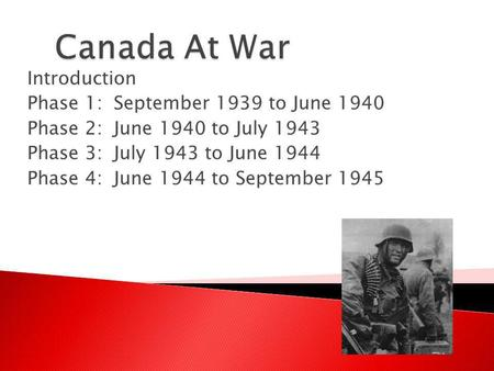 Canada At War Introduction Phase 1: September 1939 to June 1940