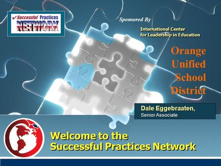 Welcome to the Successful Practices Network Dale Eggebraaten, Senior Associate International Center for Leadership in Education International Center for.