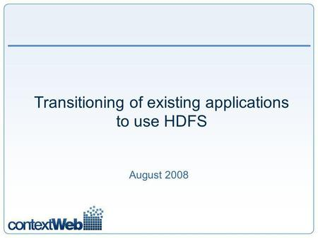 Transitioning of existing applications to use HDFS August 2008.