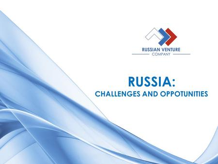 RUSSIA: CHALLENGES AND OPPOTUNITIES. WWW.RUSVENTURE.RU A SPECIAL ECONOMIC DEVELOPMENT INSTITUTE Russian Venture Company Regional Venture Funds (over 20)
