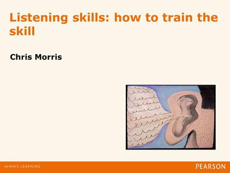 Listening skills: how to train the skill Chris Morris.