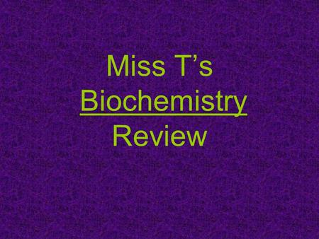 Miss T's Biochemistry Review