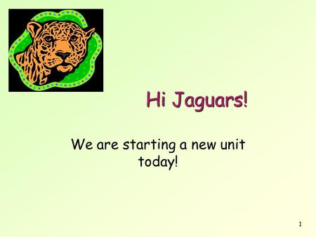 We are starting a new unit today!