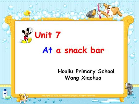 Unit 7 At a snack bar Houliu Primary School Wang Xiaohua.