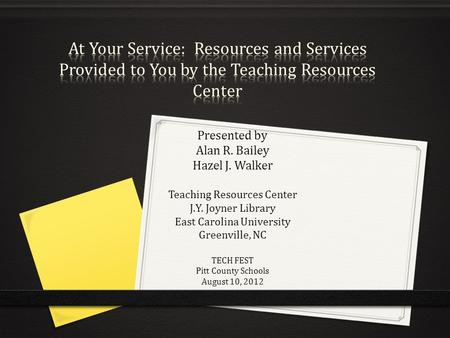 Presented by Alan R. Bailey Hazel J. Walker Teaching Resources Center