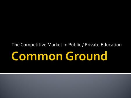 The Competitive Market in Public / Private Education.