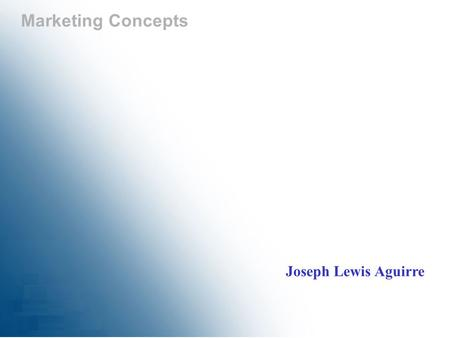 <strong>Marketing</strong> Concepts Joseph Lewis Aguirre.