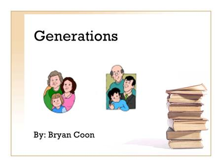 Generations By: Bryan Coon. Current Generations Group Born Veterans 1925 – 1942 Babyboomers 1943 – 1960 Generation X 1961 – 1981 Millenials 1982 – 2000.