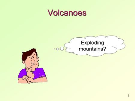 Volcanoes Exploding mountains?.