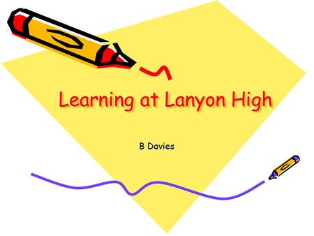 Learning at Lanyon High B Davies. Groups Previously students were seated around the classroom and were not participating well in the lesson. The structure.