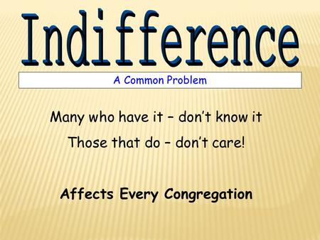 A Common Problem Many who have it – dont know it Those that do – dont care! Affects Every Congregation.
