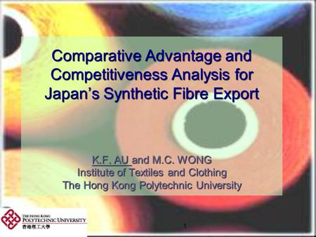 Comparative Advantage and Competitiveness Analysis for Japan's Synthetic Fibre Export K.F. AU and M.C. WONG Institute of Textiles and Clothing The.