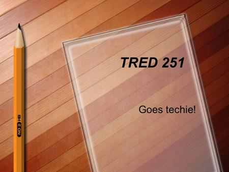 TRED 251 Goes techie!.