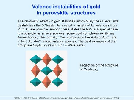 Valence instabilities of gold in perovskite structures The relativistic effects in gold stabilizes enormously the 6s level and destabilizes the 5d levels.