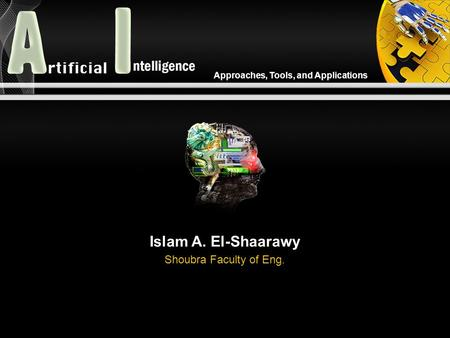 Approaches, Tools, and Applications Islam A. El-Shaarawy Shoubra Faculty of Eng.