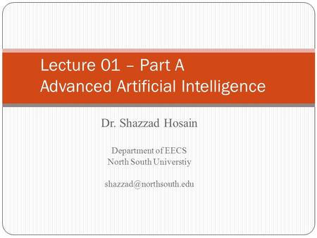 Lecture 01 – Part A Advanced <strong>Artificial</strong> <strong>Intelligence</strong>