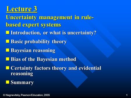 © Negnevitsky, Pearson Education, 2005 1 Introduction, or what is uncertainty? Introduction, or what is uncertainty? Basic probability theory Basic probability.