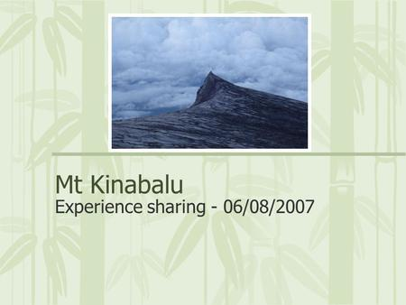 Mt Kinabalu Experience sharing - 06/08/2007. Introduction Mount Kinabalu towers 4095 meters (13,435 feet) above sea level.