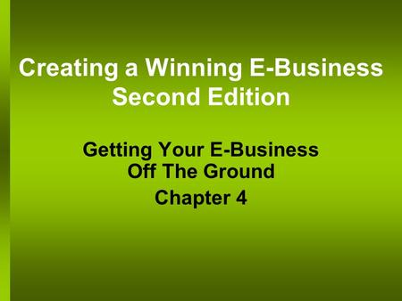 Creating a Winning E-Business Second Edition Getting Your E-Business Off The Ground Chapter 4.