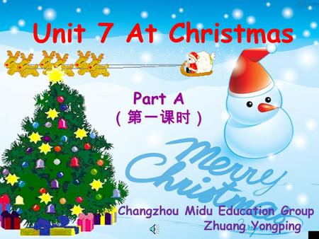 Unit 7 At Christmas Part A Changzhou Midu Education Group Zhuang Yongping.