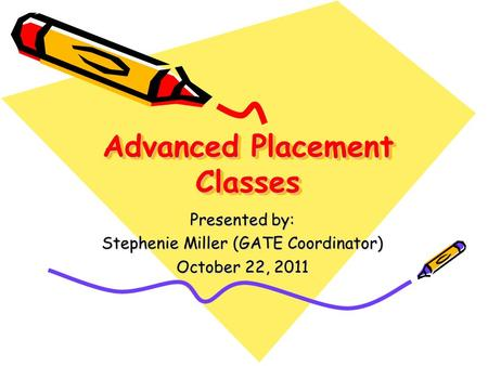 Advanced Placement Classes Presented by: Stephenie Miller (GATE Coordinator) October 22, 2011.