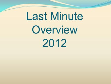 Last Minute Overview 2012. Last Minute Overview Monday May 7, Noon Make sure you get something to eat If you have C or D lunch, you will eat A or B lunch.