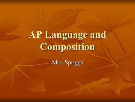 AP Language and Composition Mrs. Spriggs. Parent/Guardian E-mail List A parent/guardian e-mail went out last Friday with a recap of the week. If you did.
