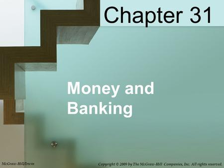 Money and Banking Chapter 31 McGraw-Hill/Irwin Copyright © 2009 by The McGraw-Hill Companies, Inc. All rights reserved.