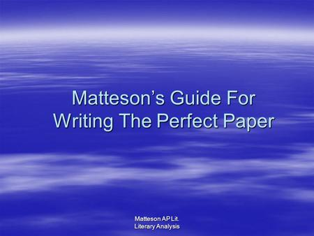 Matteson AP Lit. Literary Analysis Mattesons Guide For Writing The Perfect Paper.