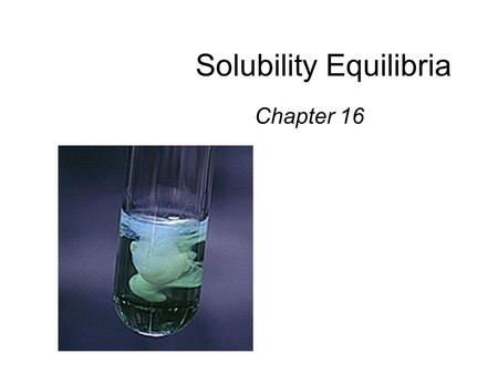 Solubility Equilibria Chapter 16. Table of Contents Copyright © Cengage Learning. All rights reserved 2 16.1Solubility Equilibria and the Solubility Product.