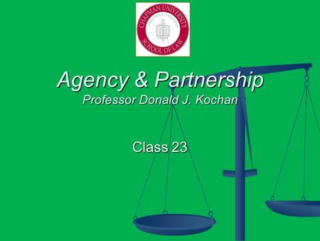 Agency & Partnership Professor Donald J. Kochan Class 23.