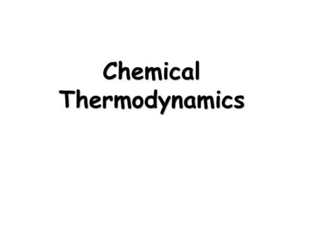 Chemical Thermodynamics. Spontaneous Processes and Entropy First Law Energy can neither be created nor destroyed The energy of the universe is constant.