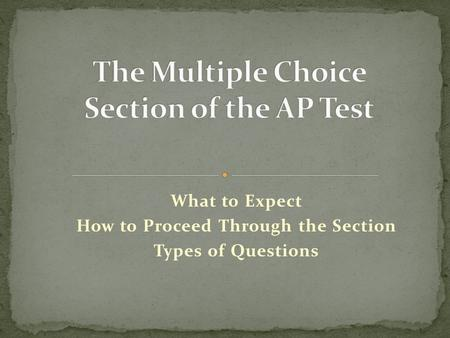 What to Expect How to Proceed Through the Section Types of Questions.