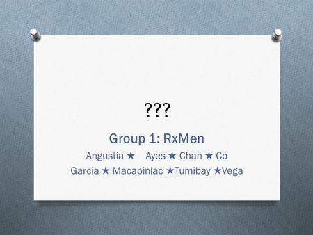 ??? Group 1: RxMen Angustia ★ Ayes ★ Chan ★ Co