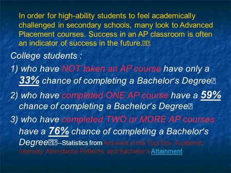 In order for high-ability students to feel academically challenged in secondary schools, many look to Advanced Placement courses. Success in an AP classroom.
