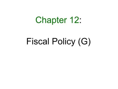 Chapter 12: Fiscal Policy (G).