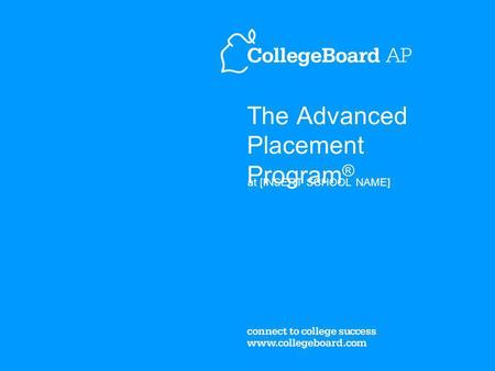 The Advanced Placement Program ® at [INSERT SCHOOL NAME]